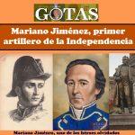 Gotas: Mariano Jiménez primer artillero de la Independencia