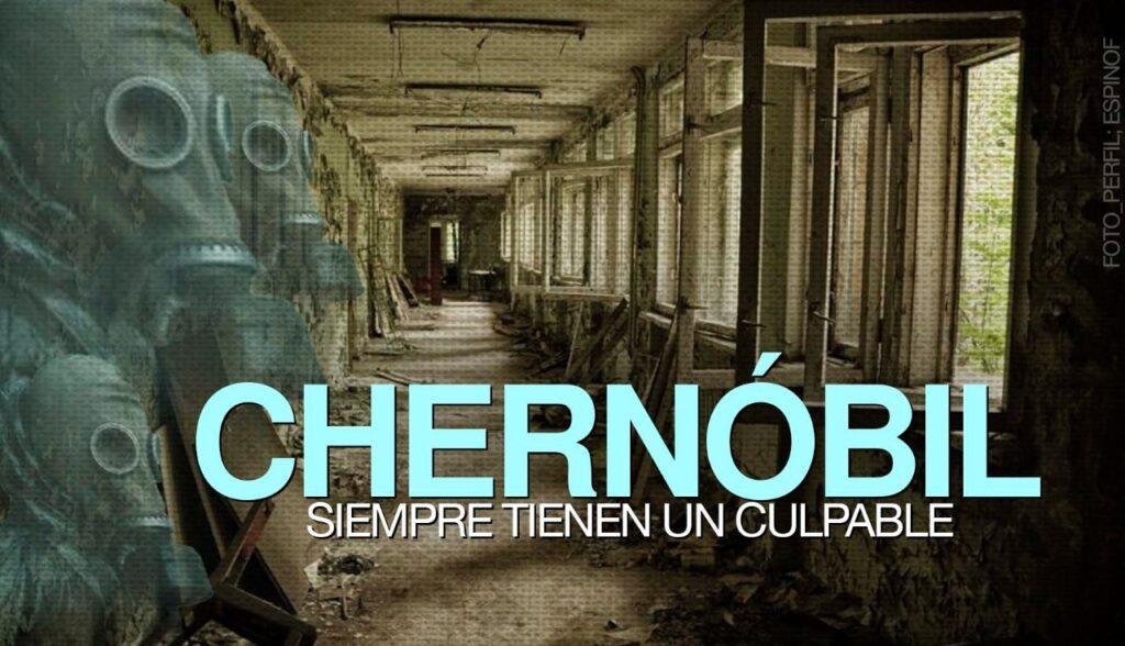 Chernóbil siempre tienen un culpable
